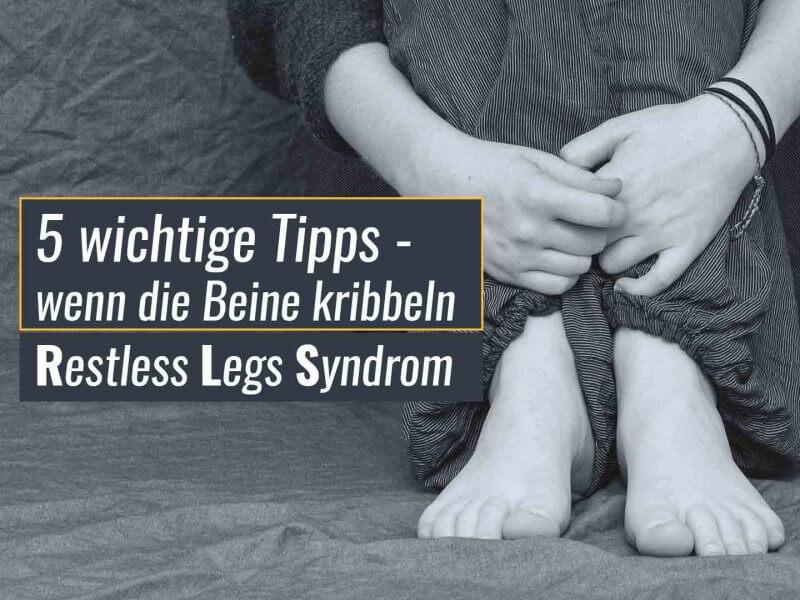 5 wichtige Tipps wenn die Beine kribbeln – Restless Legs Syndrom
